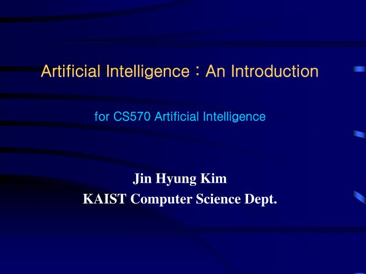 artificial intelligence an introduction for cs570 artificial intelligence n.