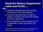 read the dietary supplement label and verify