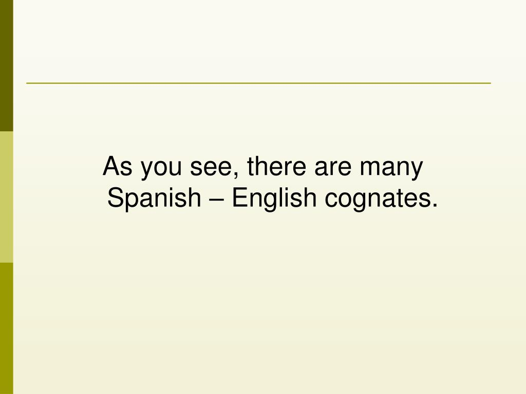 As you see, there are many Spanish – English cognates.
