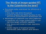 the world of image guided rt is the cyberknife the best