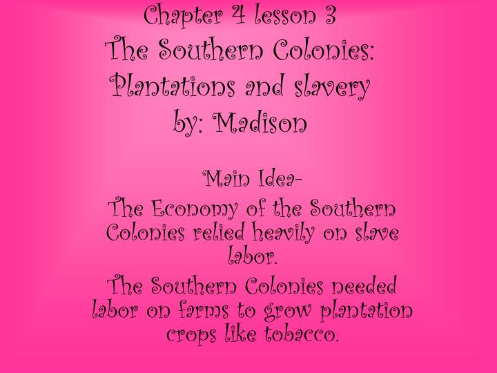 chapter 4 lesson 3 the southern colonies plantations and slavery by madison n.