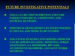 future investigative potentials