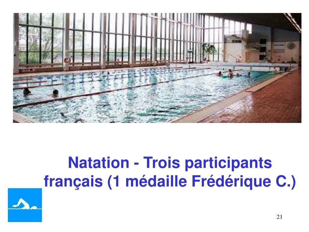 Natation - Trois participants français (1 médaille Frédérique C.)