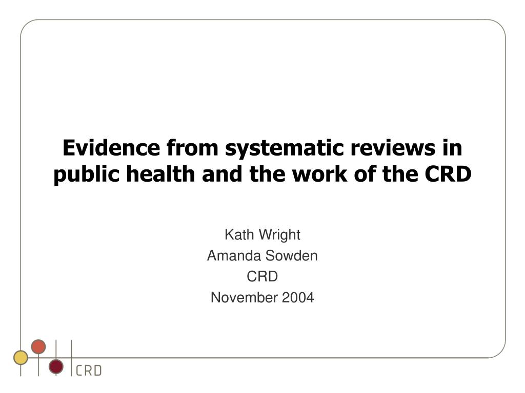evidence from systematic reviews in public health and the work of the crd l.