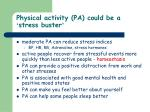 physical activity pa could be a stress buster