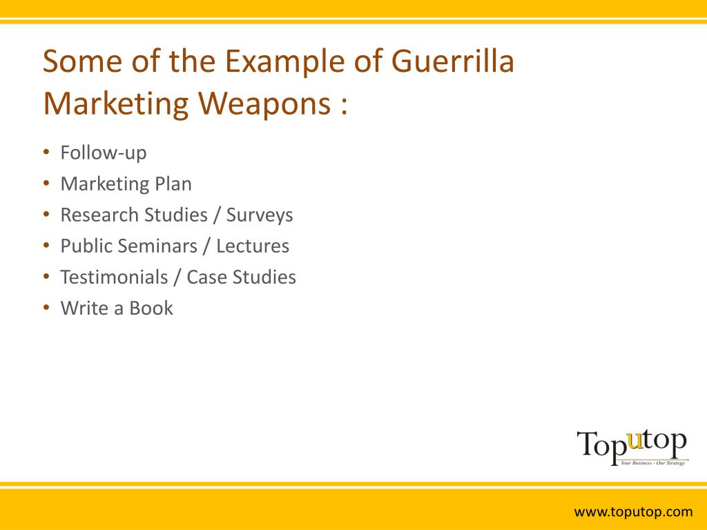 Some of the Example of Guerrilla Marketing Weapons :