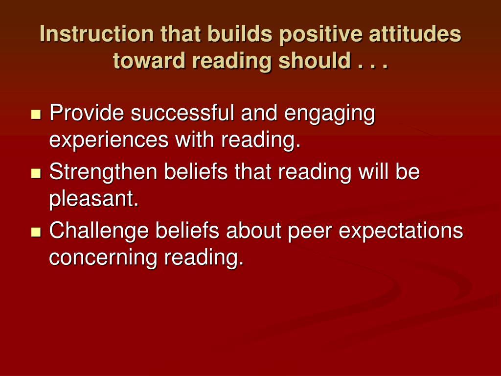 Instruction that builds positive attitudes toward reading should . . .