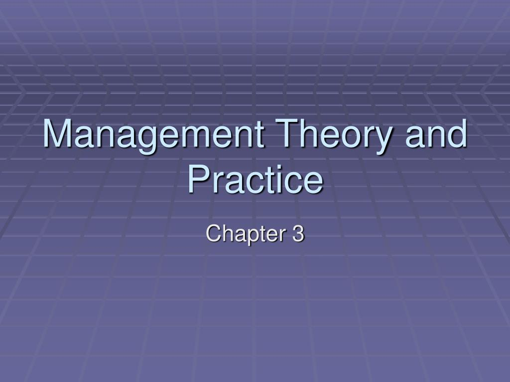 management theorists From historical theories, managers now practice the modern management theories today, as an area of knowledge, management has a unique position that its influence is felt in all activities of our life.