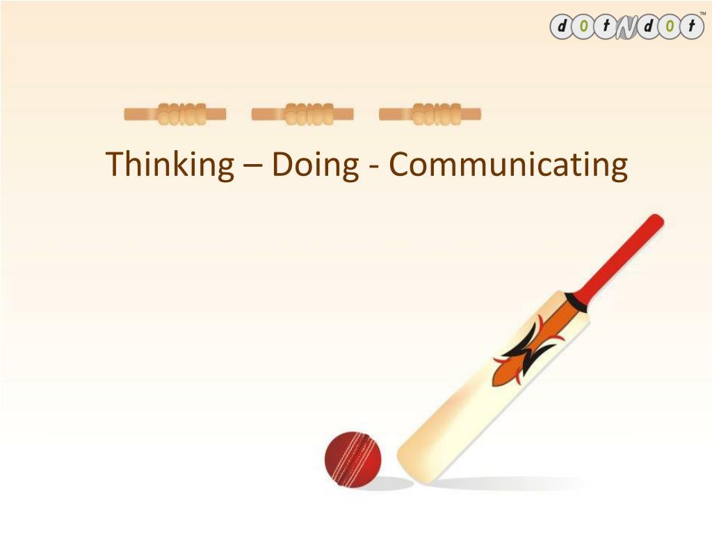 Thinking – Doing - Communicating