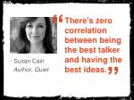 there s zero correlation between being the best talker and having the best ideas