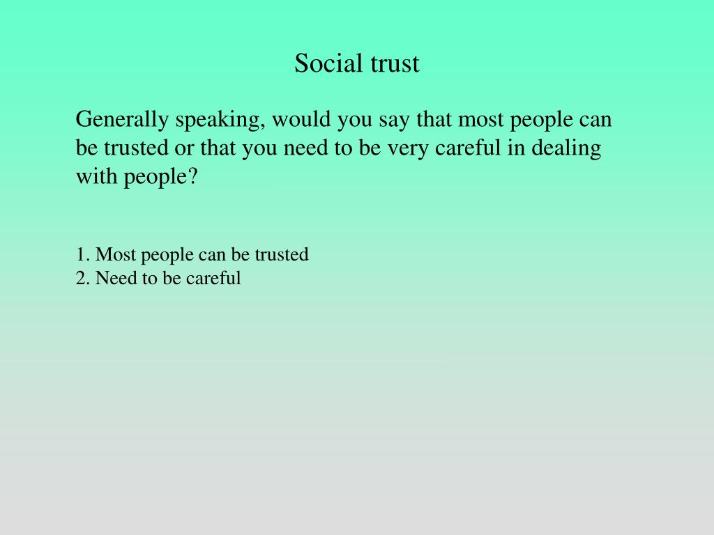 Generally speaking, would you say that most people can be trusted or that you need to be very careful in dealing with people?