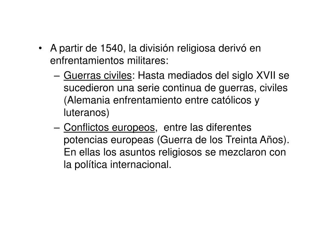 A partir de 1540, la división religiosa derivó en enfrentamientos militares: