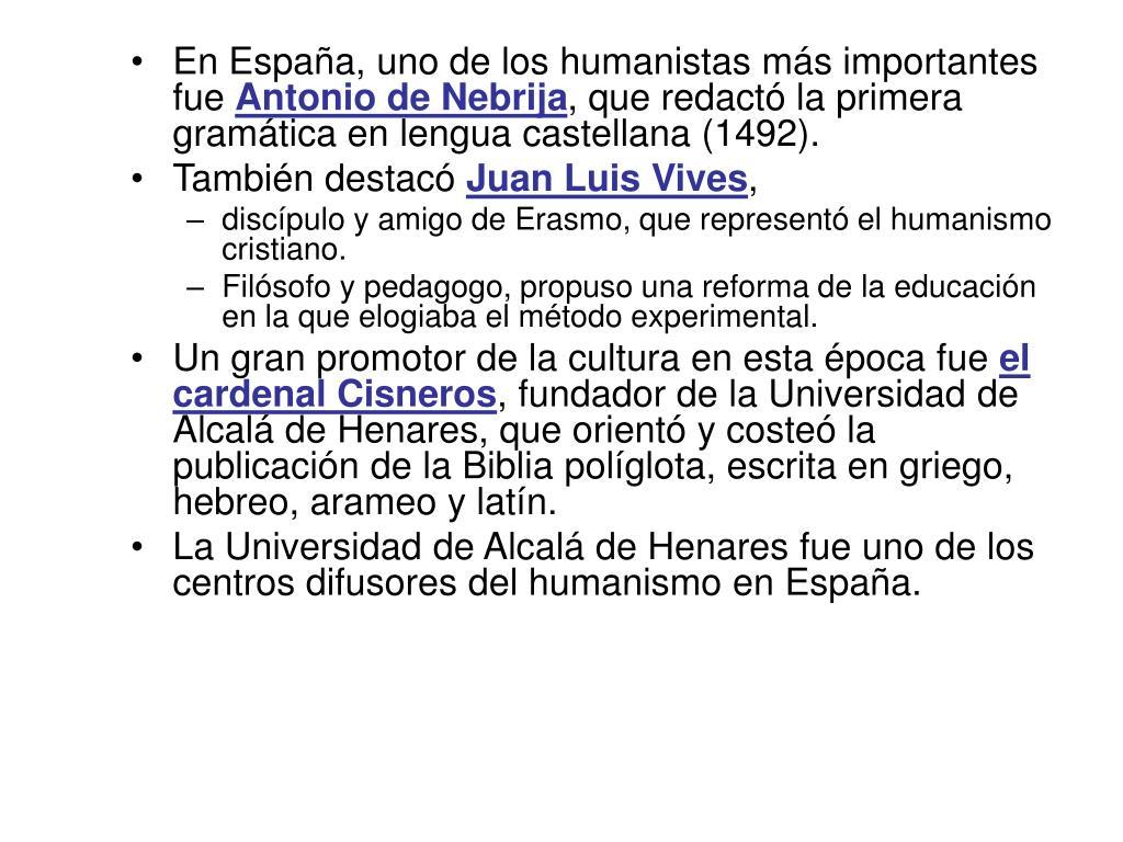 En España, uno de los humanistas más importantes fue