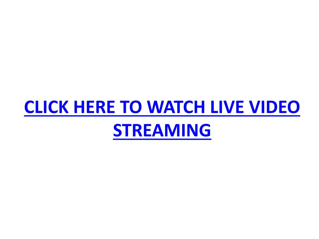 click here to watch live video streaming l.