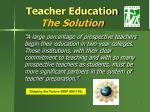 teacher education the solution
