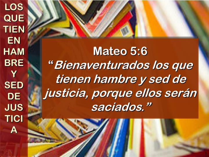Mateo 5 6 bienaventurados los que tienen hambre y sed de justicia porque ellos ser n saciados