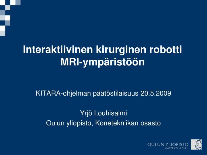 interaktiivinen kirurginen robotti mri ymp rist n n.