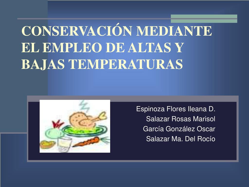 CONSERVACIÓN MEDIANTE EL EMPLEO DE ALTAS Y BAJAS TEMPERATURAS