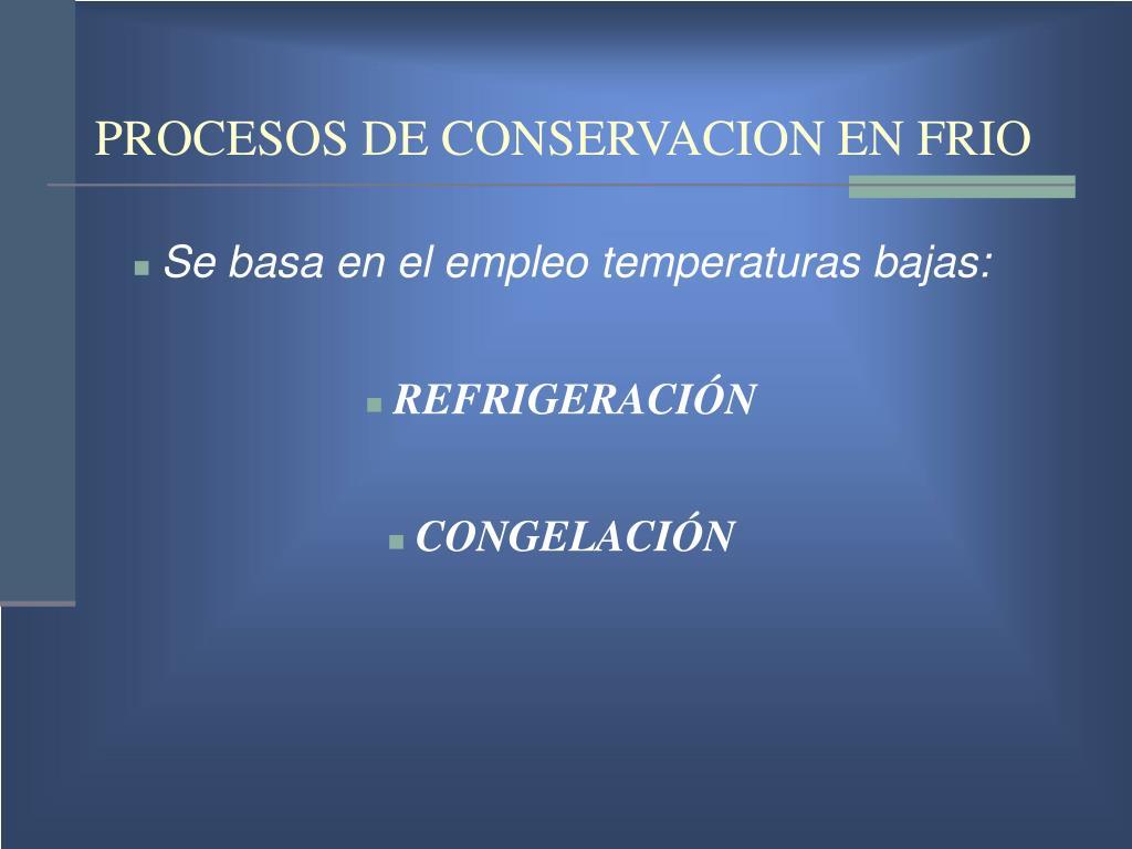 PROCESOS DE CONSERVACION EN FRIO