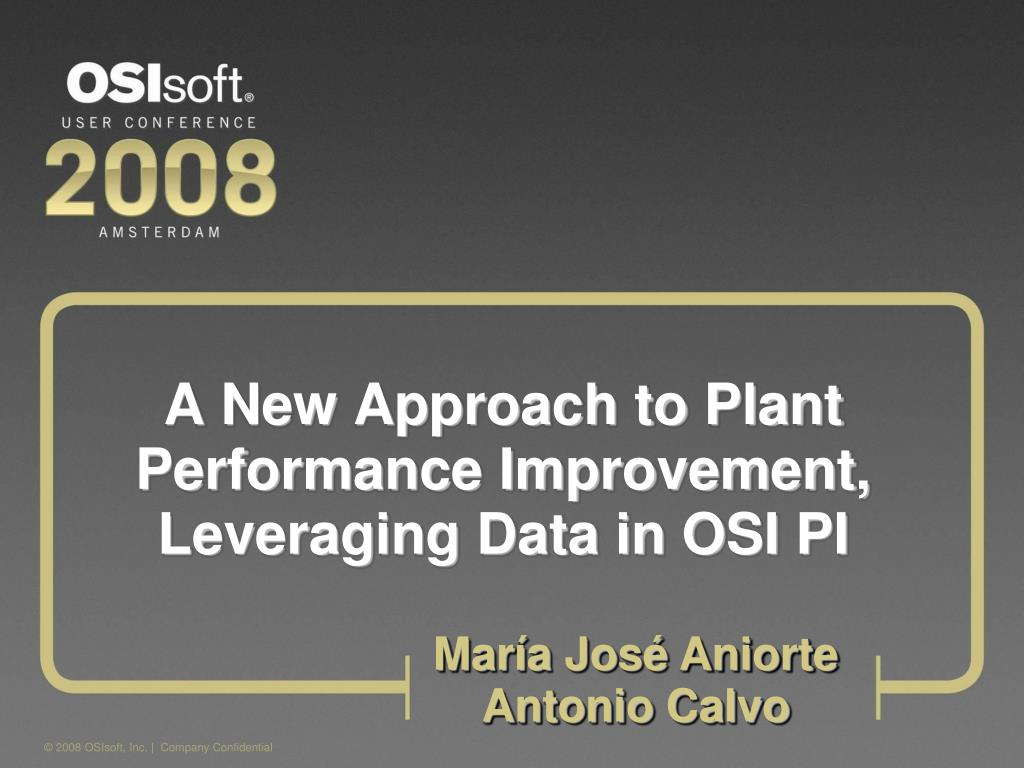 A New Approach to Plant Performance Improvement, Leveraging Data in OSI PI