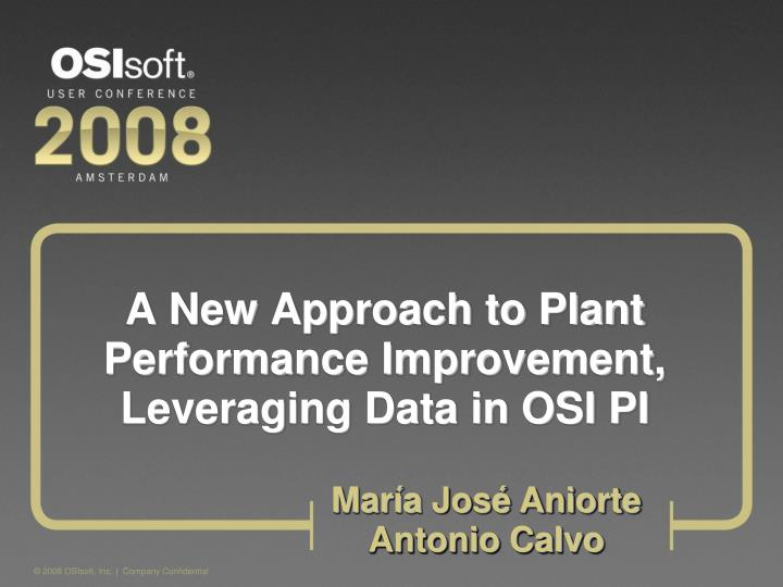 A new approach to plant performance improvement leveraging data in osi pi