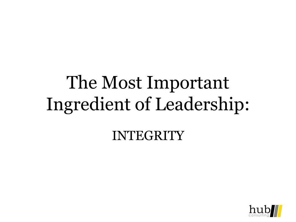 The Most Important Ingredient of Leadership: