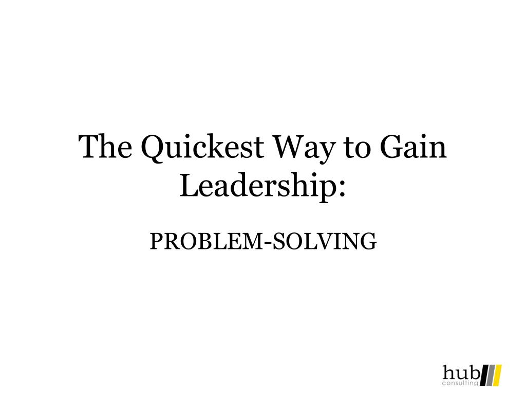 The Quickest Way to Gain Leadership: