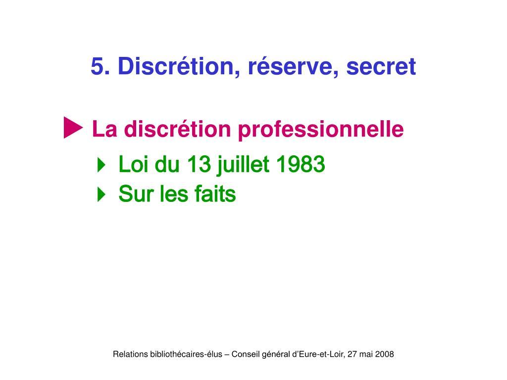 5. Discrétion, réserve, secret