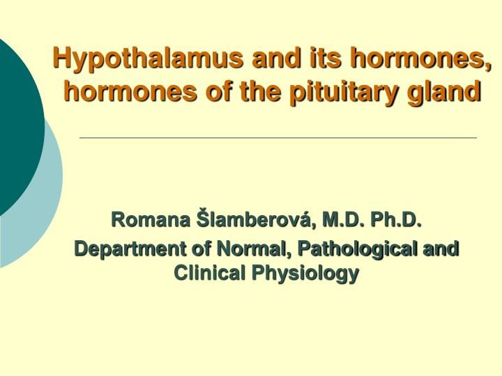 Hypothalamus and its hormones hormones of the pituitary gland