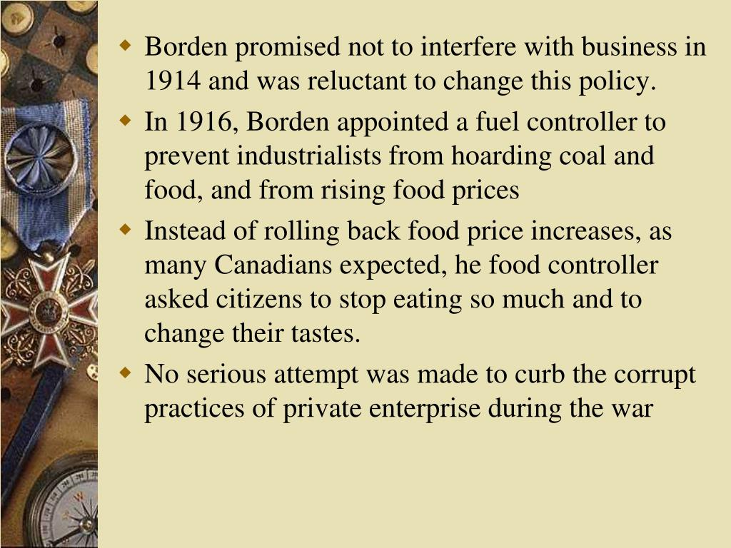 Borden promised not to interfere with business in 1914 and was reluctant