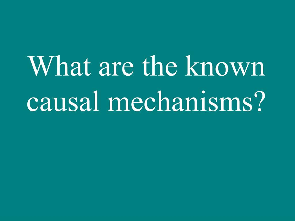 What are the known causal mechanisms?