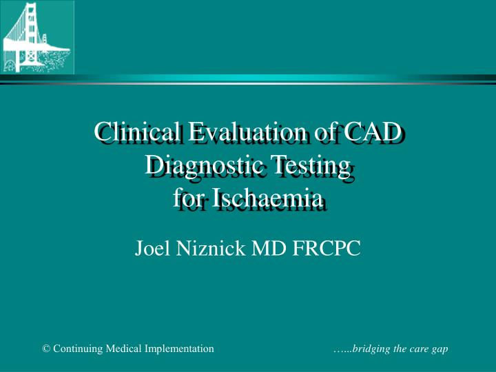 clinical evaluation of cad diagnostic testing for ischaemia n.