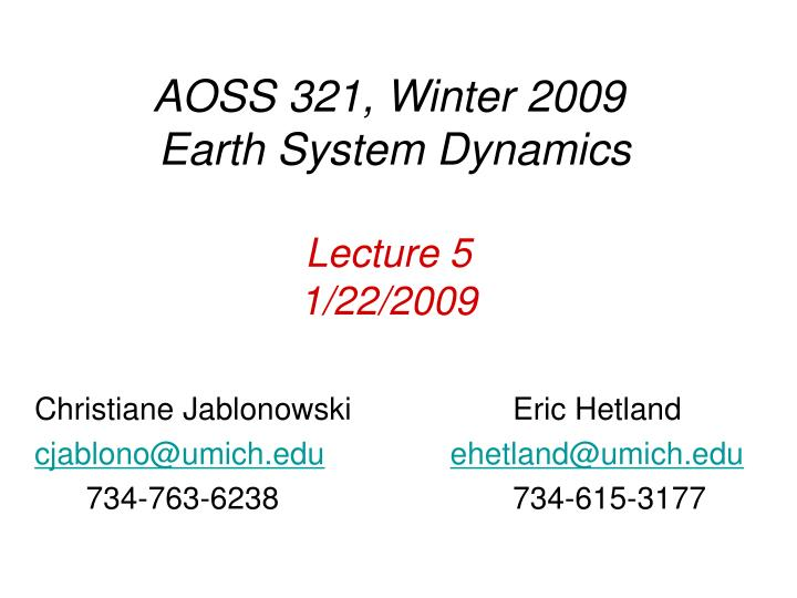 aoss 321 winter 2009 earth system dynamics lecture 5 1 22 2009 n.