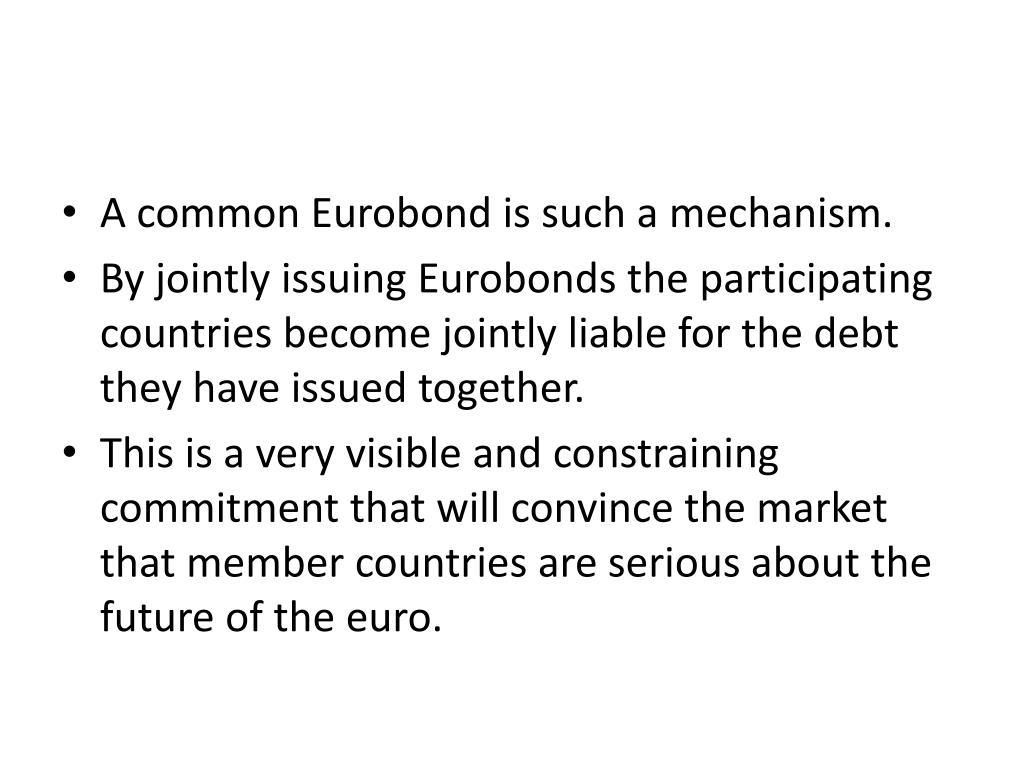 A common Eurobond is such a mechanism.