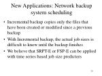 new applications network backup system scheduling