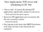new applications p2p server side scheduling lcr 04