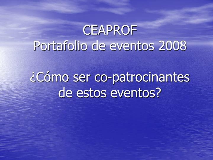 Ceaprof portafolio de eventos 2008 c mo ser co patrocinantes de estos eventos