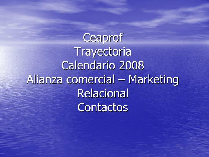 Ceaprof trayectoria calendario 2008 alianza comercial marketing relacional contactos