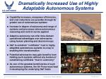 dramatically increased use of highly adaptable autonomous systems