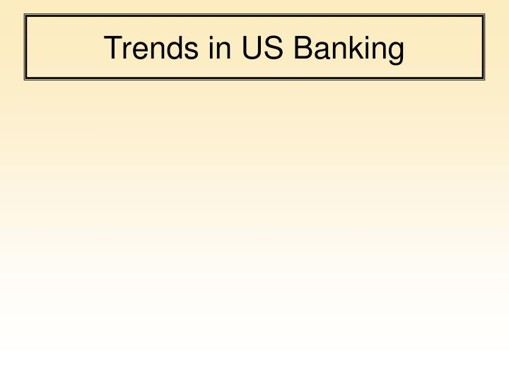 Trends in us banking
