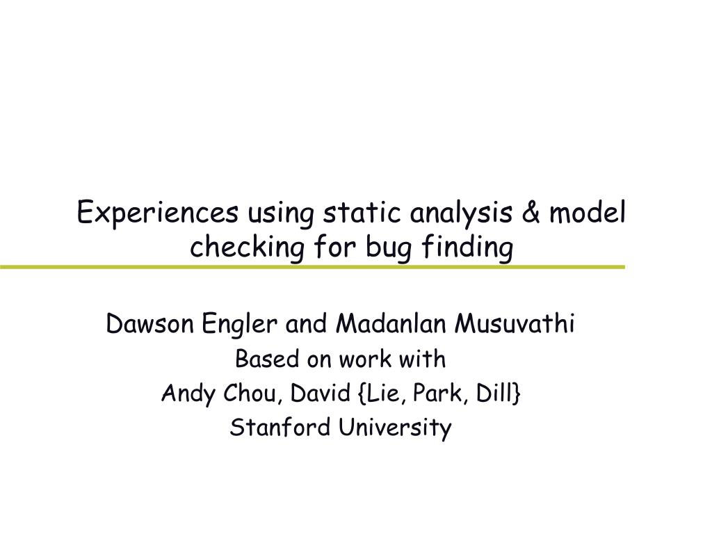experiences using static analysis model checking for bug finding l.