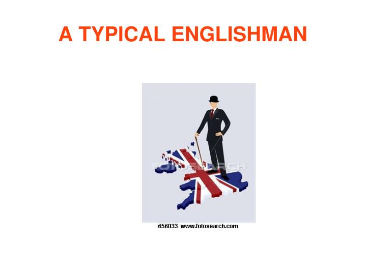 PPT - A TYPICAL ENGLISHMAN PowerPoint Presentation - ID:324739