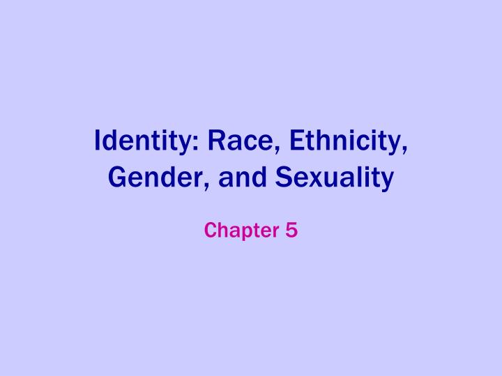 identity race ethnicity gender and sexuality n.