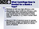 what centrifuge gear is needed for a bomb a year