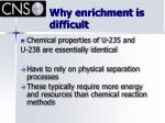 why enrichment is difficult