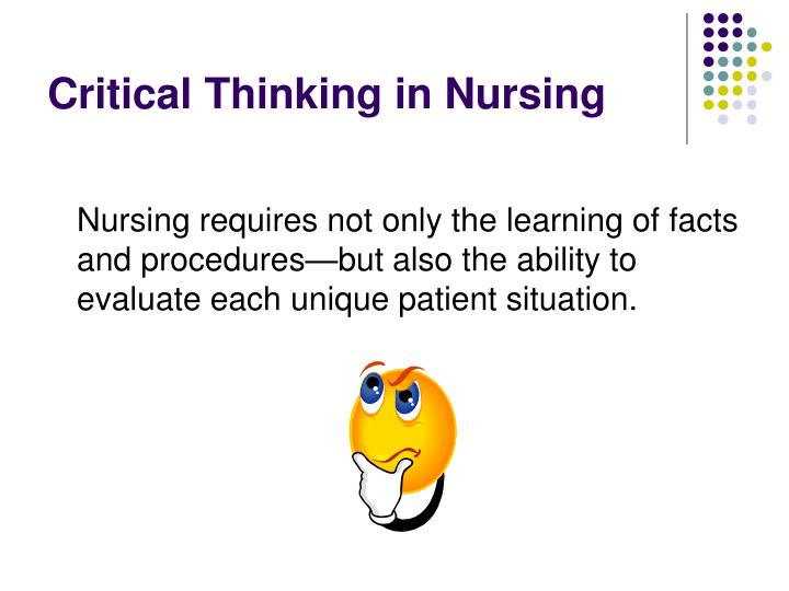 evaluation of critical thinking in nursing Resources focus on all areas of clinical nursing skills including technical skills, patient care, nursing communication skills, cultural competency, critical thinking skills and decision-making skills.