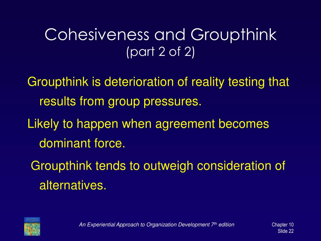 Cohesiveness and Groupthink