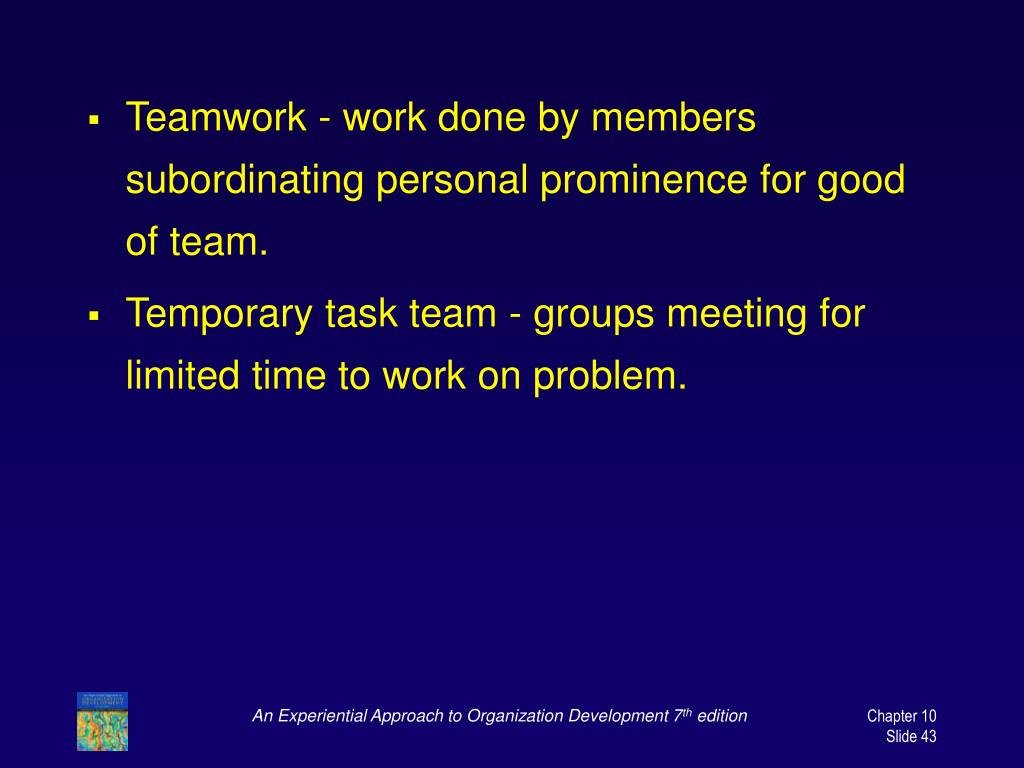 Teamwork - work done by members subordinating personal prominence for good of team.