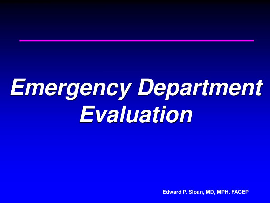 emergency evaluation The emergency petition process in maryland geetha jayaram, md mental disorder to be brought to an emergency facility for rapid evaluation regarding.