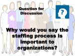 why would you say the staffing process is important to organizations